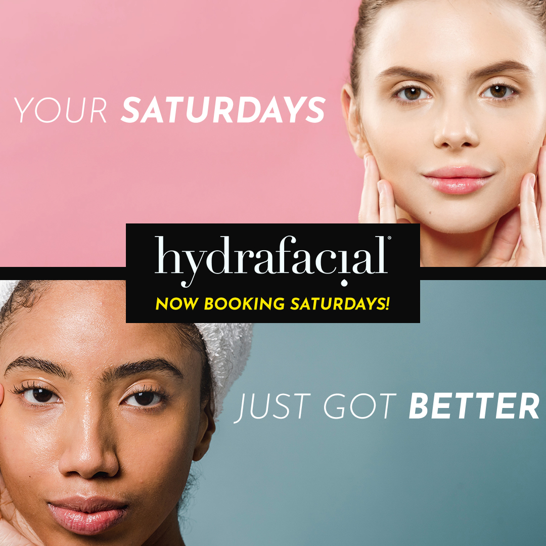 Hydrafacials on Saturdays